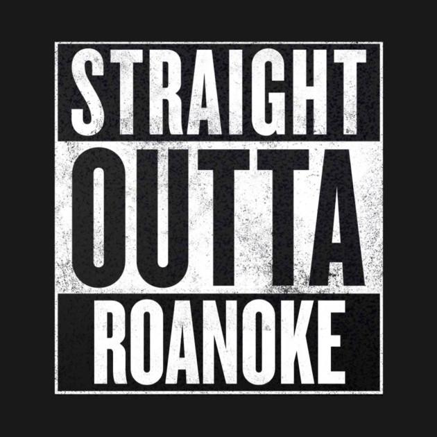 straight outta roanoke