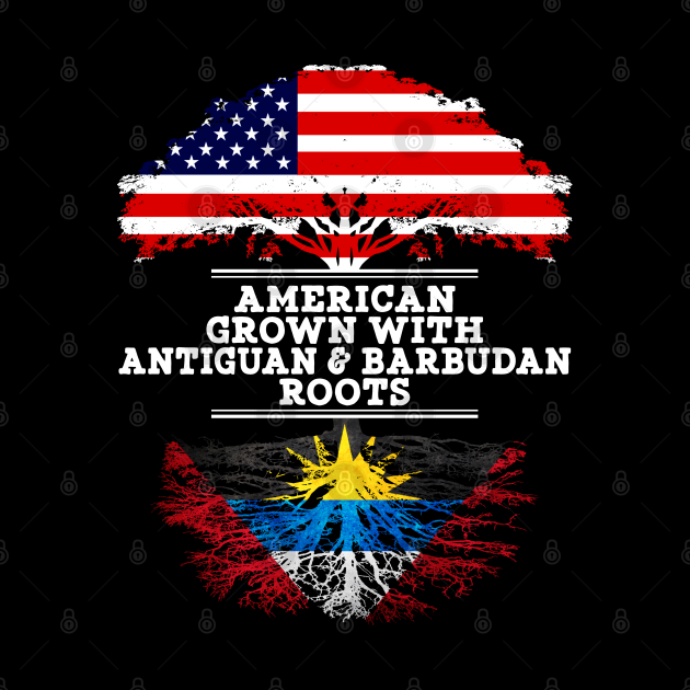 American Grown With Antiguan Barbudan Roots - Gift for Antiguan Barbudan From Antigua Barbuda