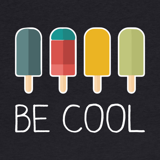 Be Cool - Ice Cream Funny Food Lover