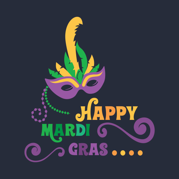96996f1dc68de6 Happy Mardi Gras T-shirt and Apparel - Mardi Gras - T-Shirt | TeePublic