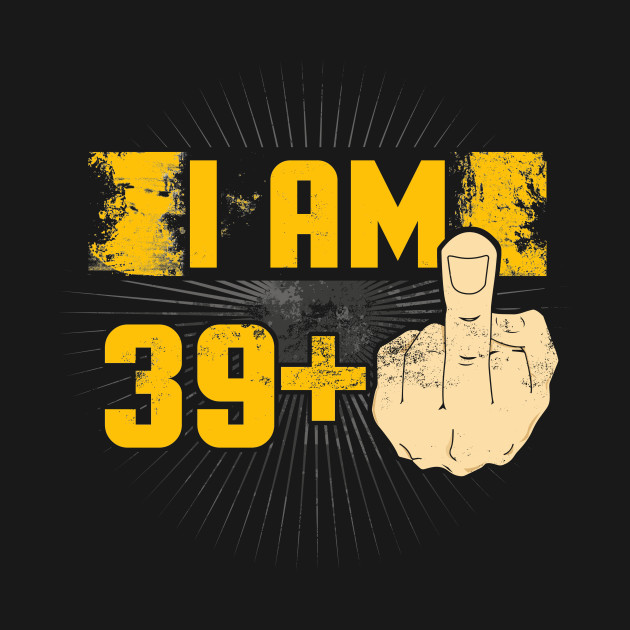 69a698b14 I Am 39 Plus One Middle Finger Funny 40th Birthday - 39 Plus Middle ...