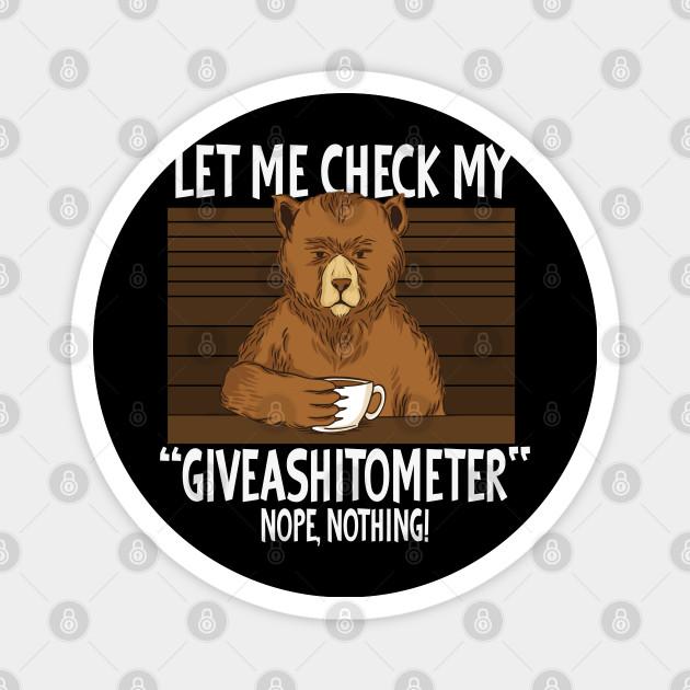 Let my Check MY Giveashitometer Funny Dog Sayings