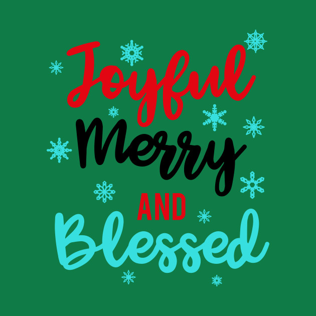 Joyful Merry and Blessed - Christmas - T-Shirt | TeePublic
