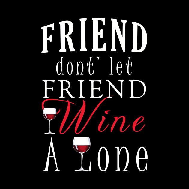 eb071126 ... Friends Don't Let Friends Wine Alone T-Shirt Halloween Friend Shirt