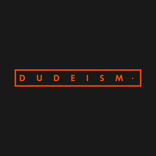 Dudeism.