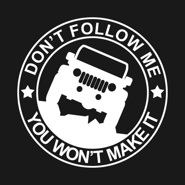e5e5f4a1 Don't Follow Me You Won't Make It Jeep 4x4 Design - Jeep - T-Shirt ...