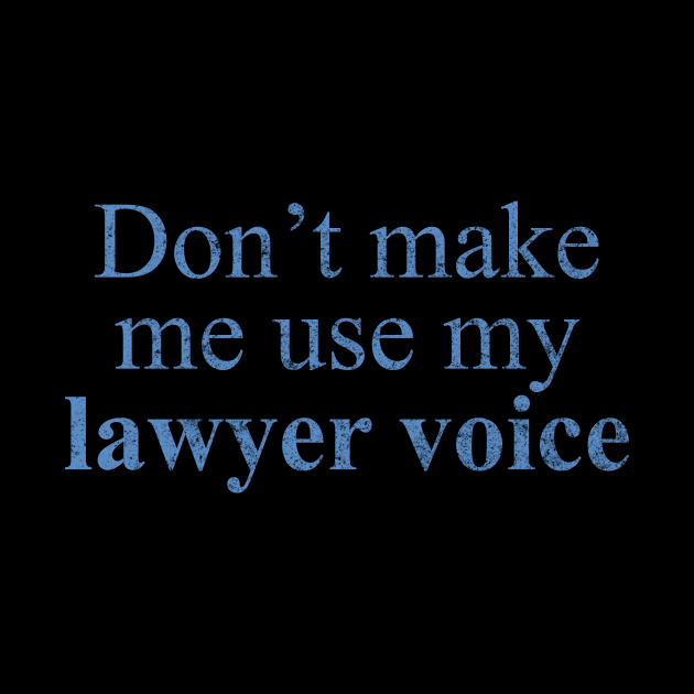 Don't Make Me Use My Lawyer Voice