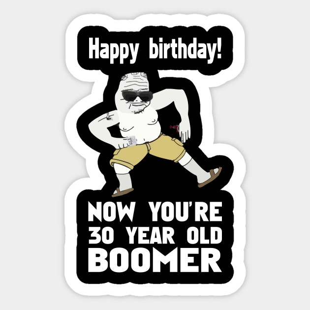 Happy Birthday Now You Re 30 Years Old Boomer