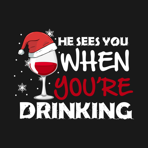 He Sees You When Your Drinking Wine Shirt Christmas