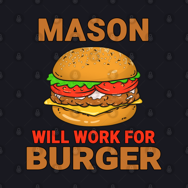 Mason Funny Burger Lover Design Quote
