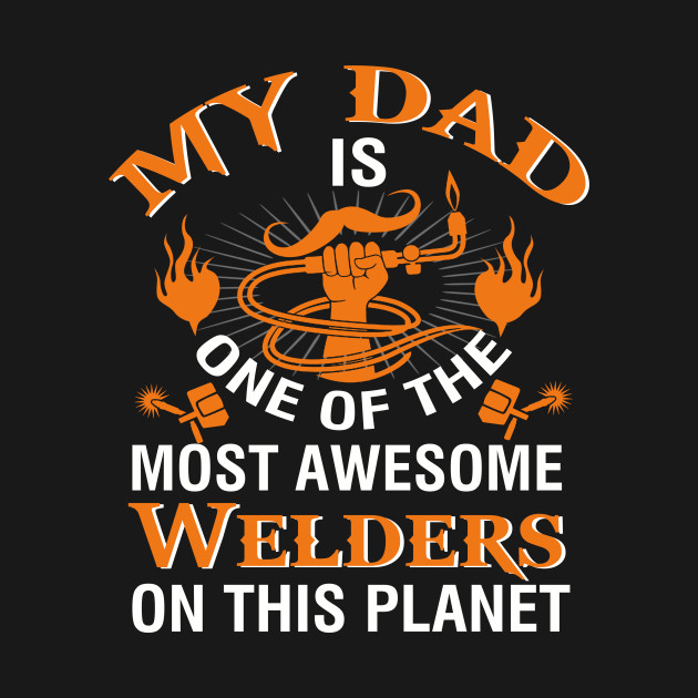 My Dad Is A Awesome Welders T Shirt Father S Day 2019 Gifts
