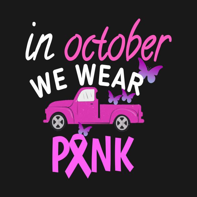 Breast Cancer Shirt, In October We Wear Pink, Pink Pumpkin, Vintage Old Truck, We Wear Pink, We Wear Pink