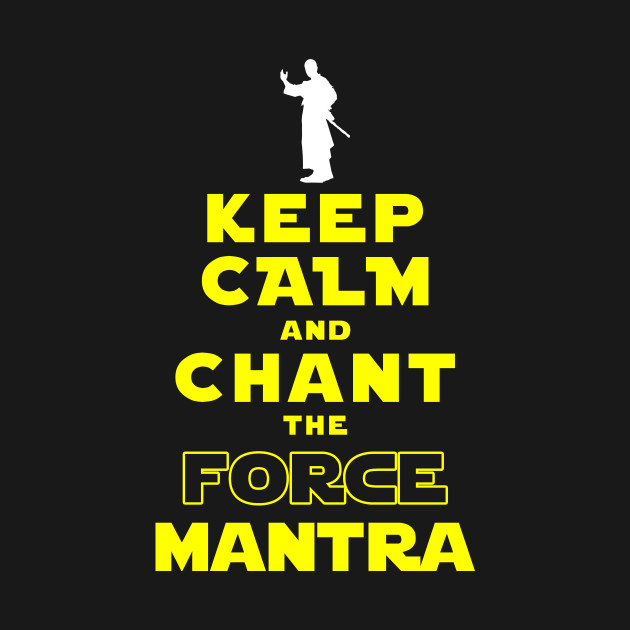 Keep Calm And Chant The Force Mantra T-Shirt