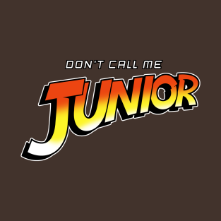 Don't Call Me Junior t-shirts