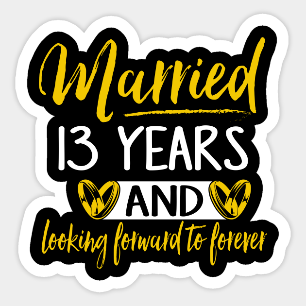 13th Wedding Anniversary Shirt Married 13 Years 13th Wedding Anniversary Gifts Aufkleber Teepublic De