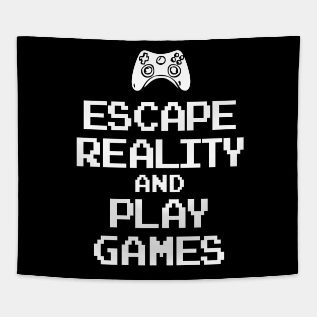 bef4b07eef71 Escape Reality And Play Video games - Gamer - Tapestry