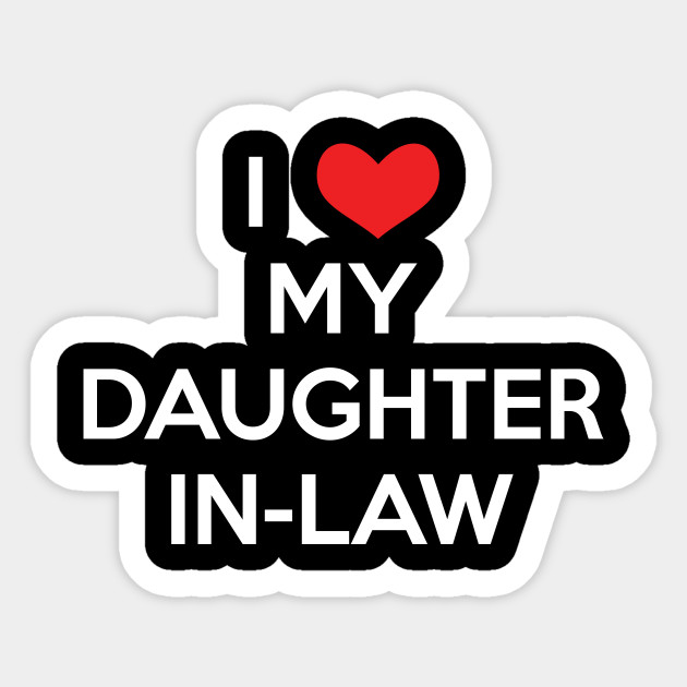 I Love My Daughter In Law T Shirt Daughter In Law Sticker Fascinating Pictures I Love My Daughter