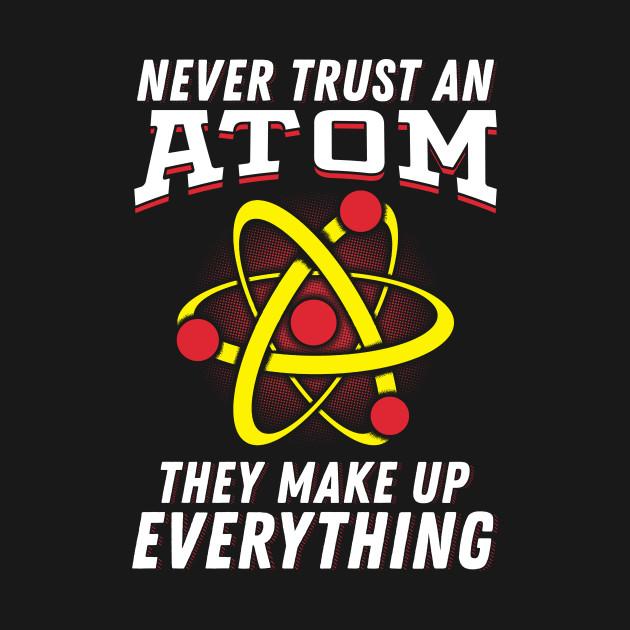 21fdb3802 Never trust an Atom they make up everything - Never Trust An Atom ...