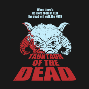 TaunTaun of the Dead t-shirts