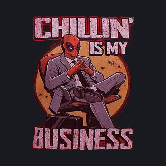 Chillin is my business