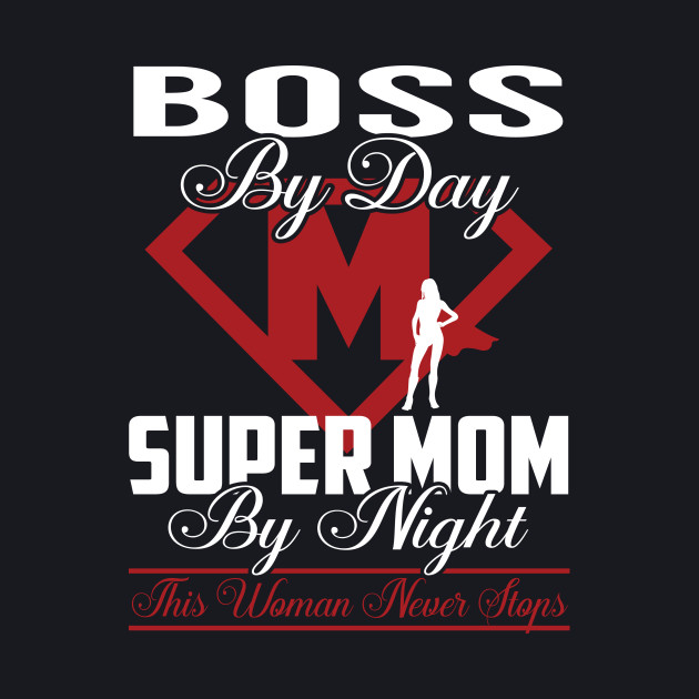 Boss Super Mom Never Stops