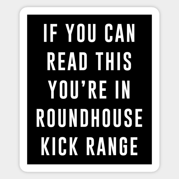 If You Can Read This You Re In Roundhouse Kick Range Boxing Quotes Sticker Teepublic