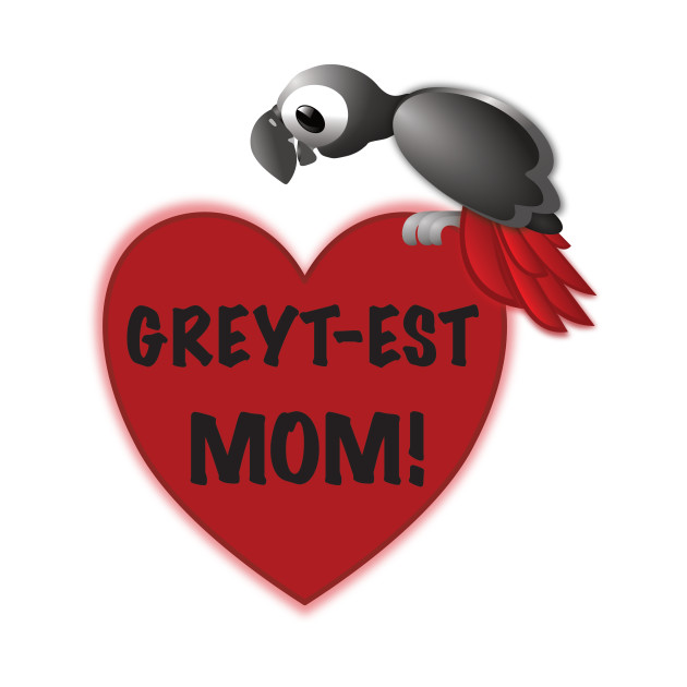 Greyt-est Mom - African Grey Parrot (greatest)