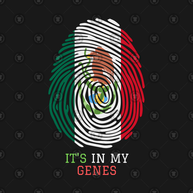 Mexico, It's In My Genes
