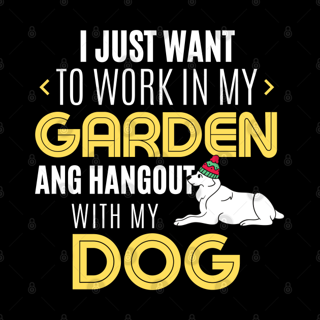 Work In My Garden And Hangout With My Dog Funny Pet Gift
