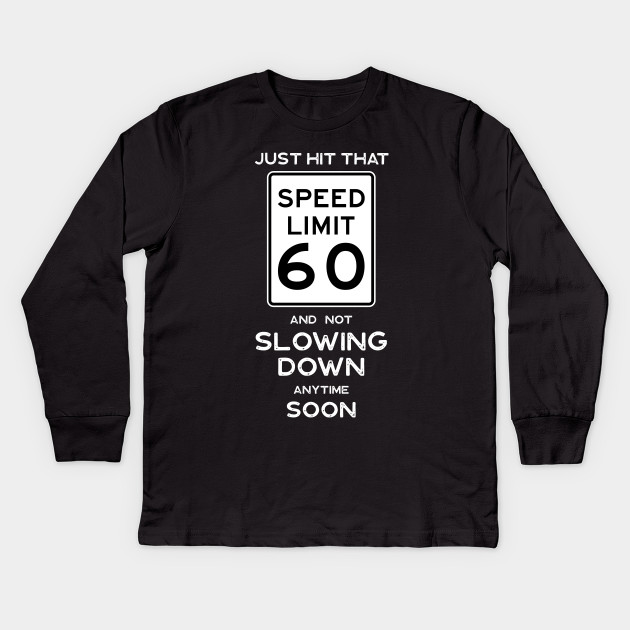 60th Birthday Gift Ideas Speed Limit 60 Sign Kids Long Sleeve T Shirt