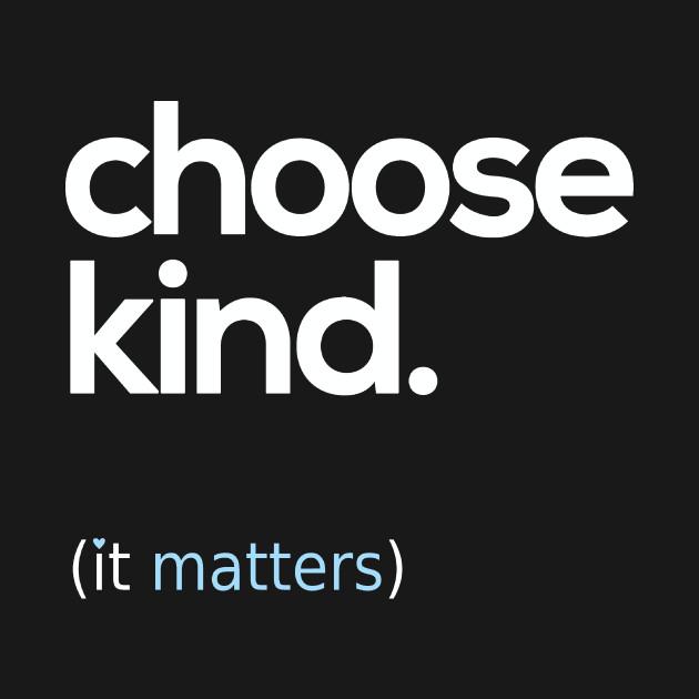 Choose Kind, Kindness Matters