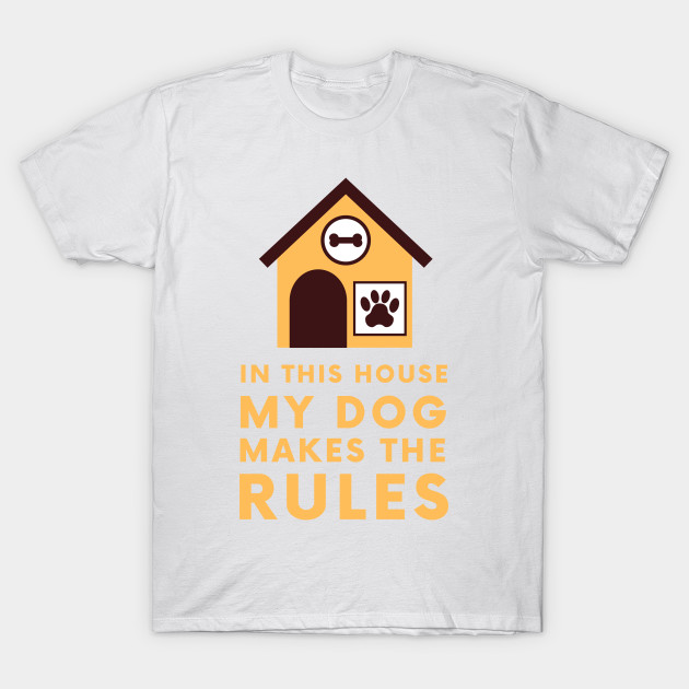 In this house my dog makes the rules T-Shirt