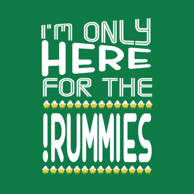 I'm Only Here for the Rummies