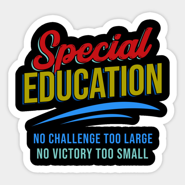 Special Education Challenge For >> Special Education No Challenge Too Large No Victory To Small Funny