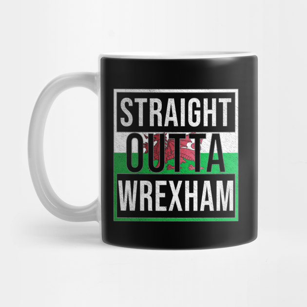 Straight Outta Wrexham - Gift for Welshmen, Welshwomen From Wrexham in Wales Welsh