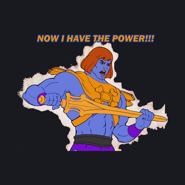 Now I Have The Power!