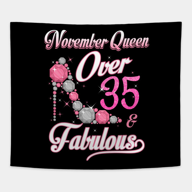 Women November Queen Over 35 Fabulous T Shirt Years Old Tees Tapestry