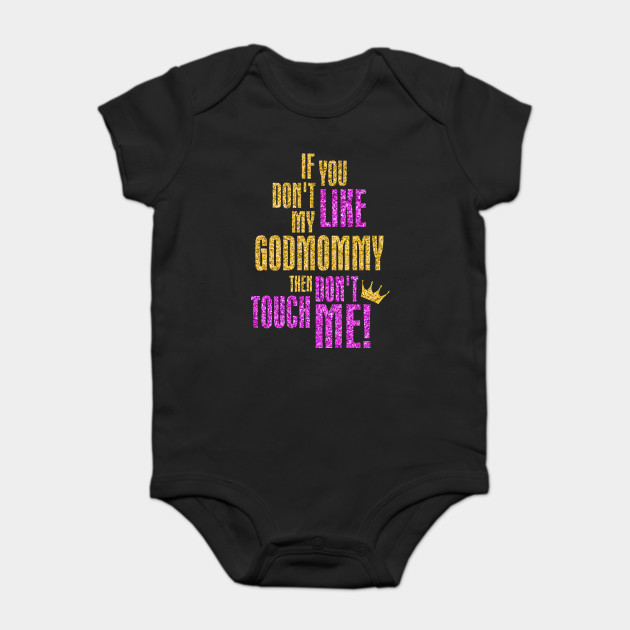 53272824c Kids If You Don't Like My God Mommy Then Don't Touch Me T-shirt Onesie