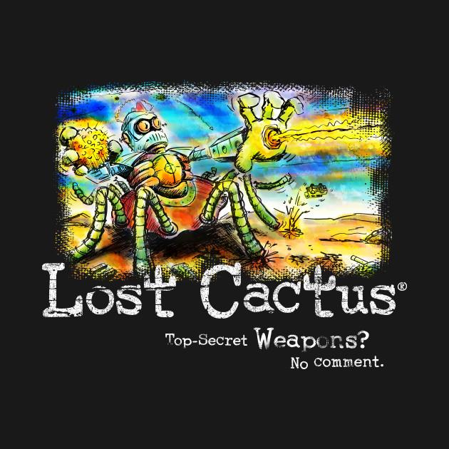 Lost Cactus - Top Secret Weapons? No Comment.