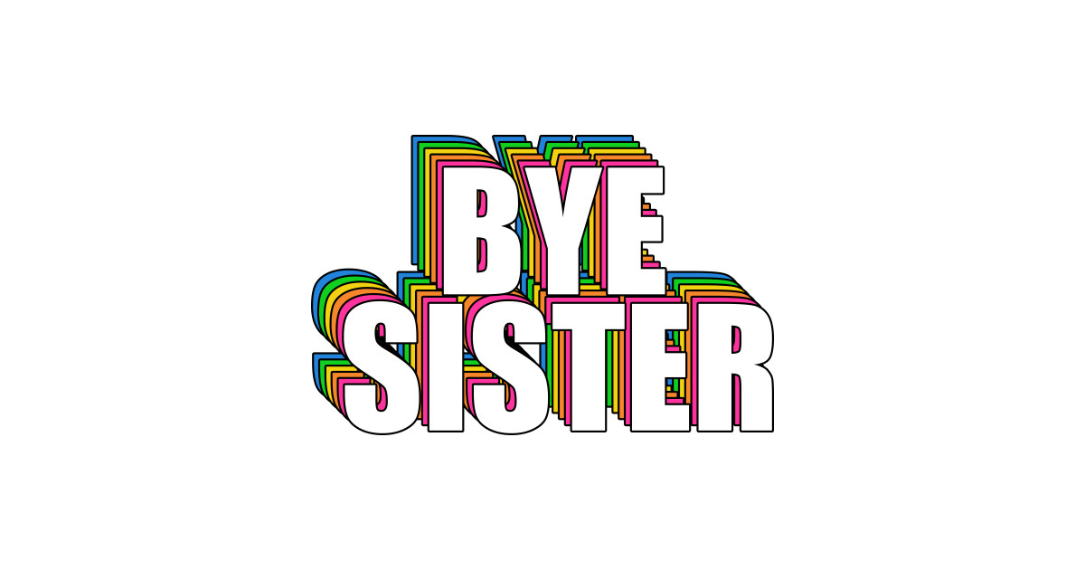 Image result for bye sister