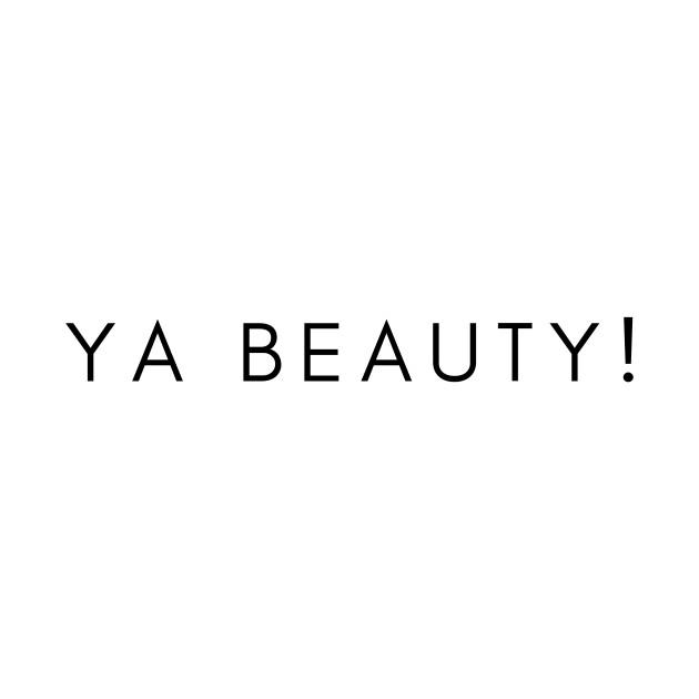 Ya Beauty - You Beautiful Person or A Beautiful Thing You