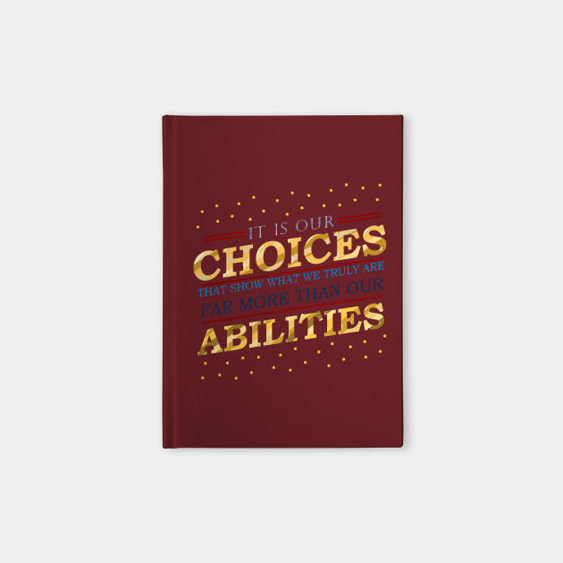 """It is our choices that show what we truly are, far more than our abilities"""