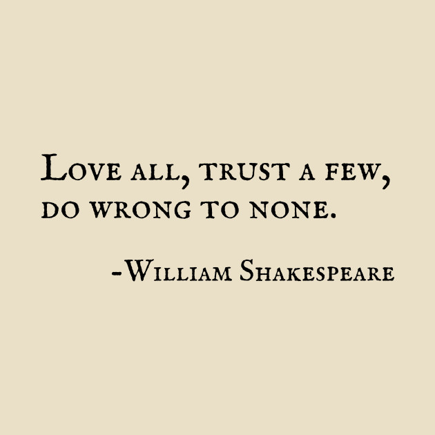 Love All, Trust a Few, Do Wrong to None Shakespeare Quote