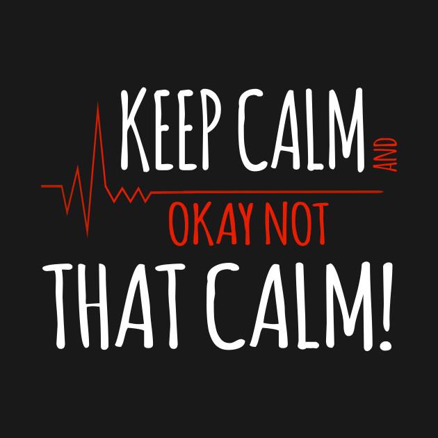 73f2ae596 Keep Calm, Okay Not That Calm Nurse - Keep Calm Chive On - T-Shirt ...