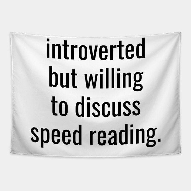 Introverted But Willing To Discuss Speed Reading Introvert Tapestry Teepublic
