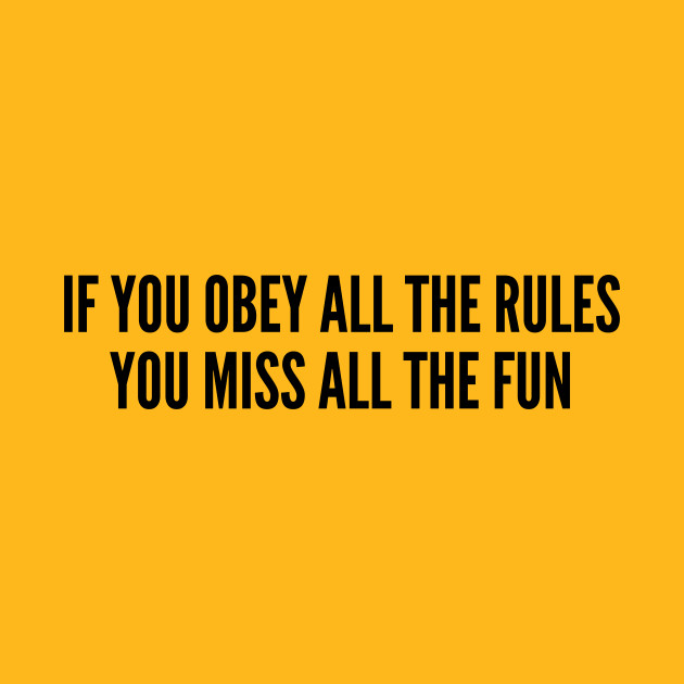 Funny - If You Obey All The Rules You Miss All The Fun - Funny Slogan Silly  Statement Cute Humor Silly