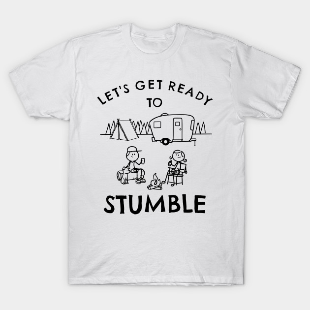5d4d5beba lets get ready to stumble camp t-shirts - Camp - T-Shirt | TeePublic