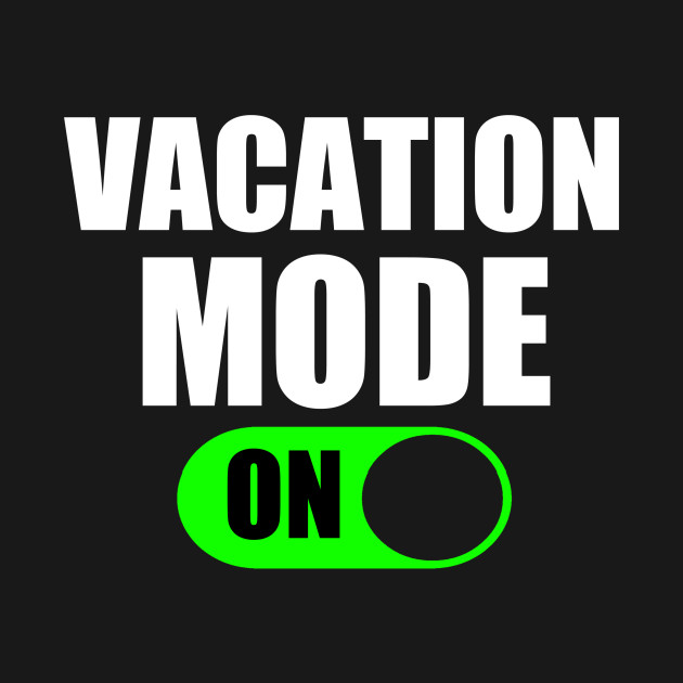 VACATION MODE - Vacation - T-Shirt : TeePublic