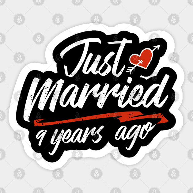 Just Married 9 Year Ago Funny Wedding Anniversary Gift For Couples Novelty Way To Celebrate A Milestone Anniversary 9 9th Sticker Teepublic Uk