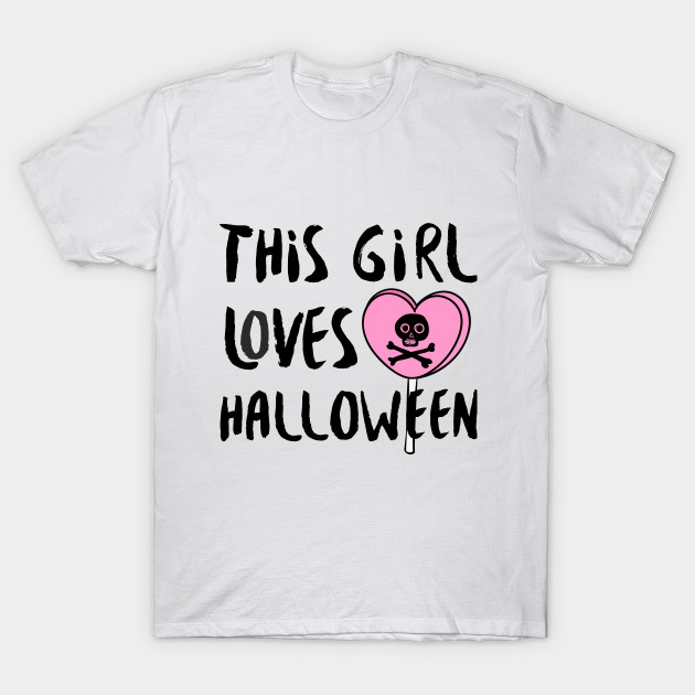This Girl Loves Halloween Scary Gift Candy Skeleton T-Shirt-TOZ